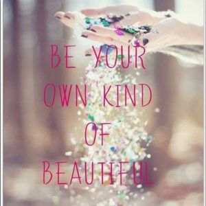 Other - Be your own kind of beautiful 💖💖💖💖